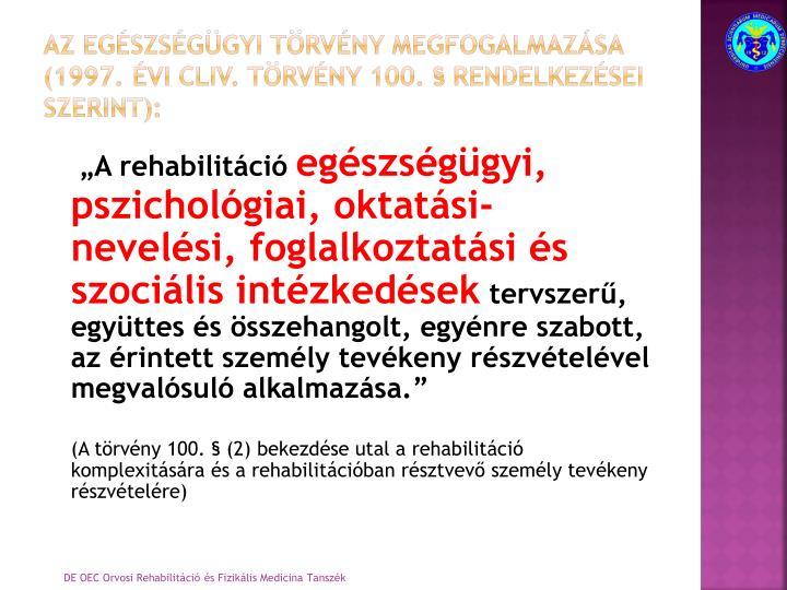 Az egészségügyi törvény megfogalmazása (1997. évi CLIV. Törvény 100. § rendelkezései szerint):