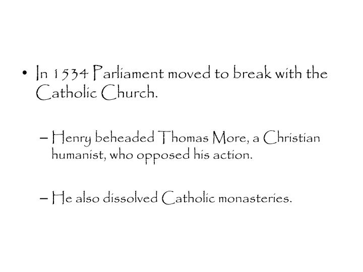 In 1534 Parliament moved to break with the Catholic Church.