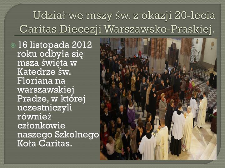 Udział we mszy św. z okazji 20-lecia Caritas Diecezji Warszawsko-Praskiej.