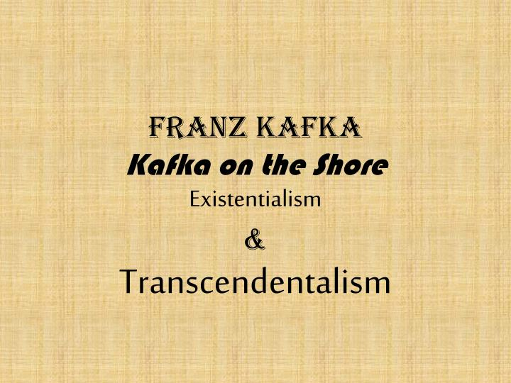 existentialism in kafka • another good example of existentialism that kafka gives is through gregor's grappling with his conscious―his human side that is governed by reason and helps.