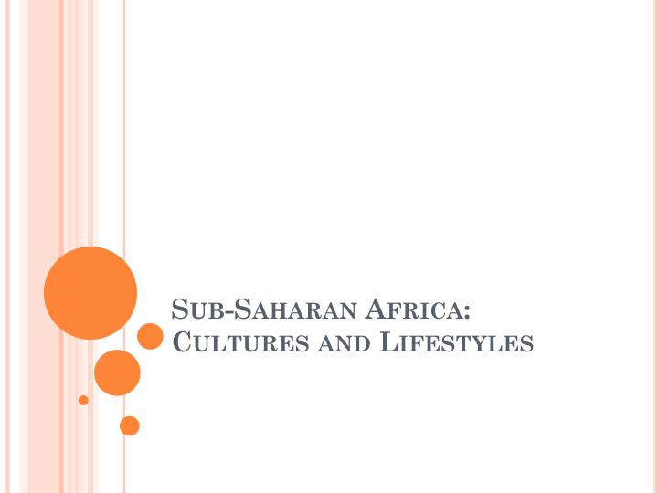 Sub saharan africa cultures and lifestyles