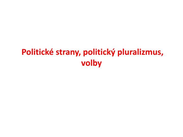 Politické strany, politický pluralizmus,