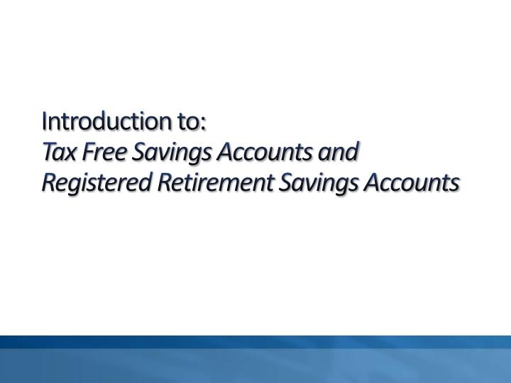 Introduction to tax free savings accounts and registered retirement savings accounts