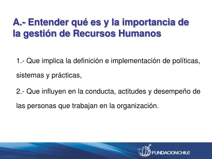 A.- Entender qué es y la importancia de la gestión de