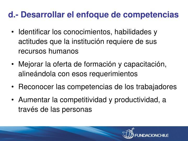 d.- Desarrollar el enfoque de competencias