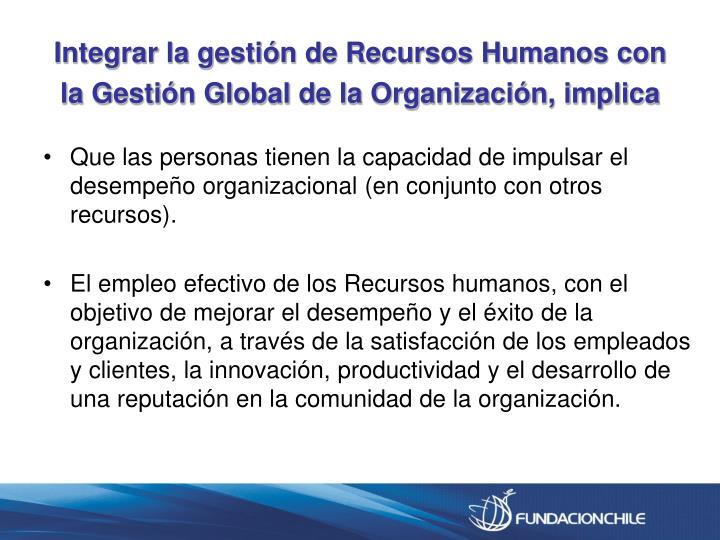 Integrar la gestión de Recursos Humanos con la Gestión Global de la Organización, implica