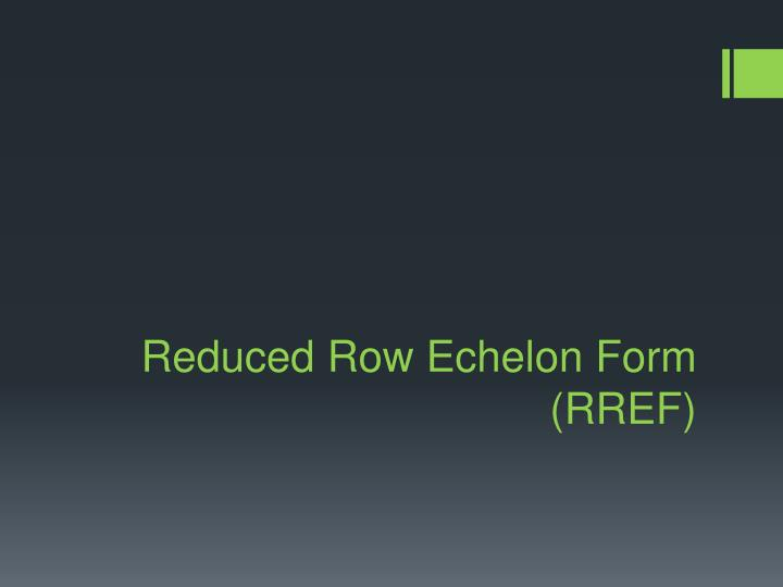 Reduced row echelon form rref