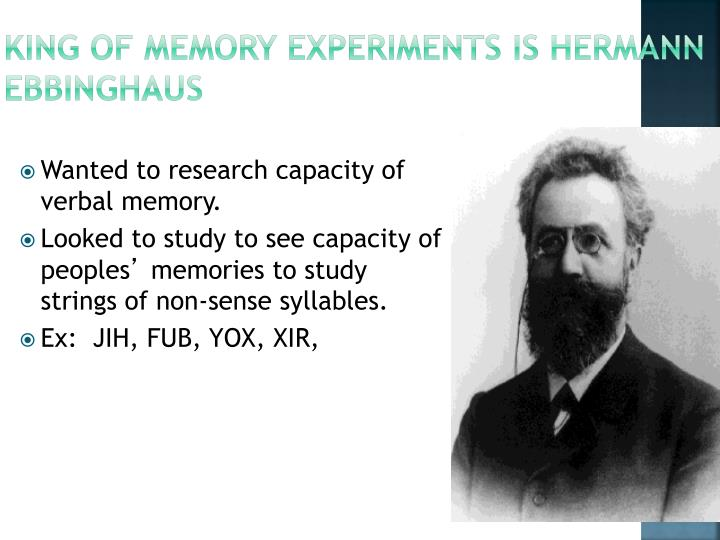 King of Memory Experiments is Hermann Ebbinghaus