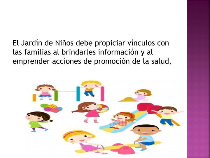 El Jardín de Niños debe propiciar vínculos con las familias al brindarles información y al emprender acciones de promoción de la salud.