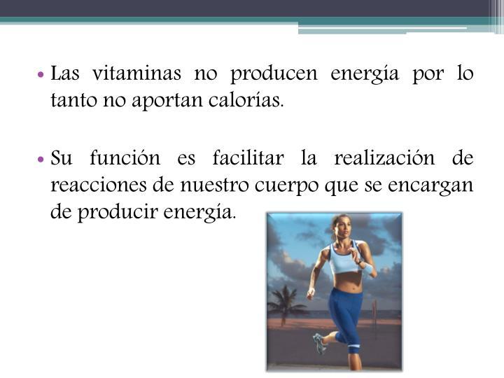 Las vitaminas no producen energía por lo tanto no aportan calorías.