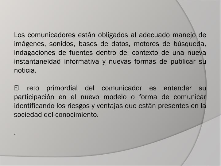 Los comunicadores están obligados al adecuado manejo de imágenes, sonidos, bases de datos, motores de búsqueda, indagaciones de fuentes