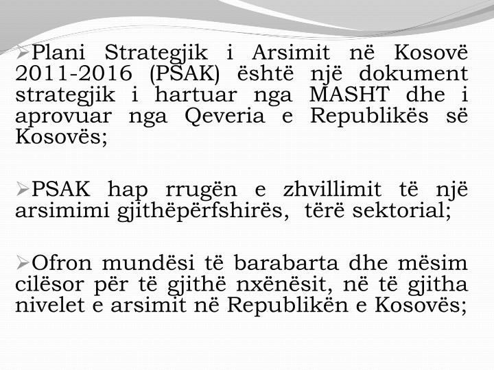 Plani Strategjik i Arsimit në Kosovë 2011-2016 (PSAK) është një dokument strategjik
