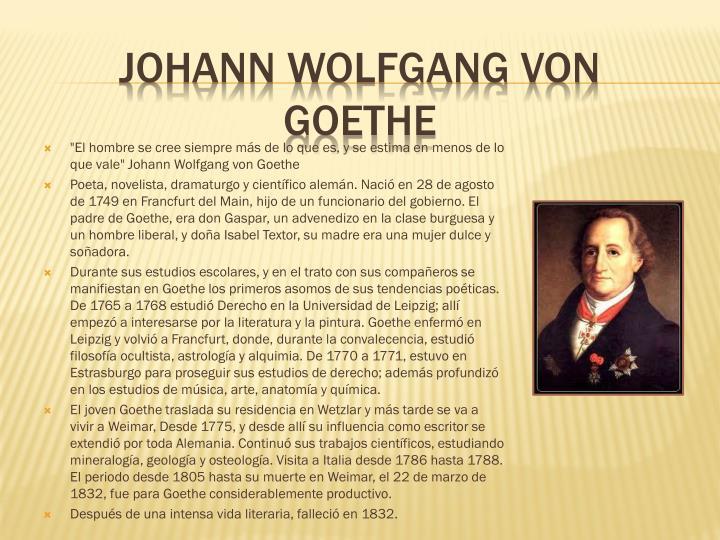"""""""El hombre se cree siempre más de lo que es, y se estima en menos de lo que vale"""" Johann Wolfgang von Goethe"""