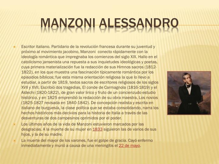 Escritor italiano. Partidario de la revolución francesa durante su juventud y próximo al movimiento jacobino,