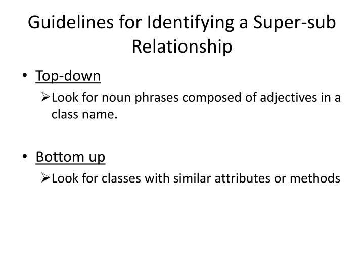 Guidelines for identifying a super sub relationship