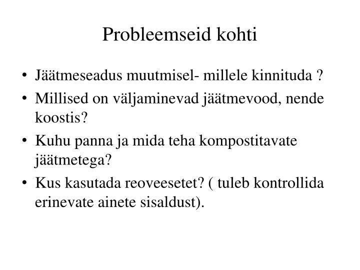 Probleemseid kohti