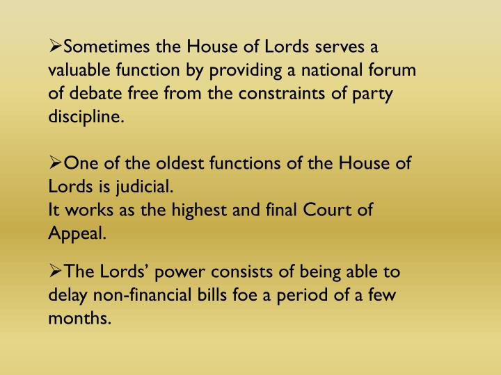 Sometimes the House of Lords serves a valuable function by providing a national forum of debate free from the constraints of party discipline.