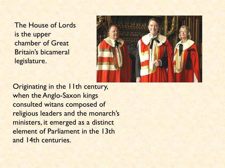 The House of Lords is the upper chamber of Great Britain's bicameral legislature.