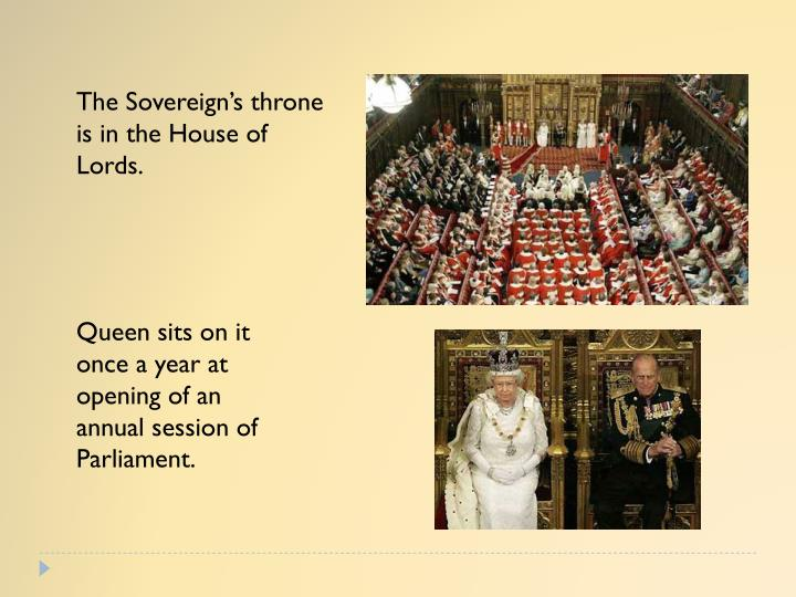 The Sovereign's throne is in the House of Lords.