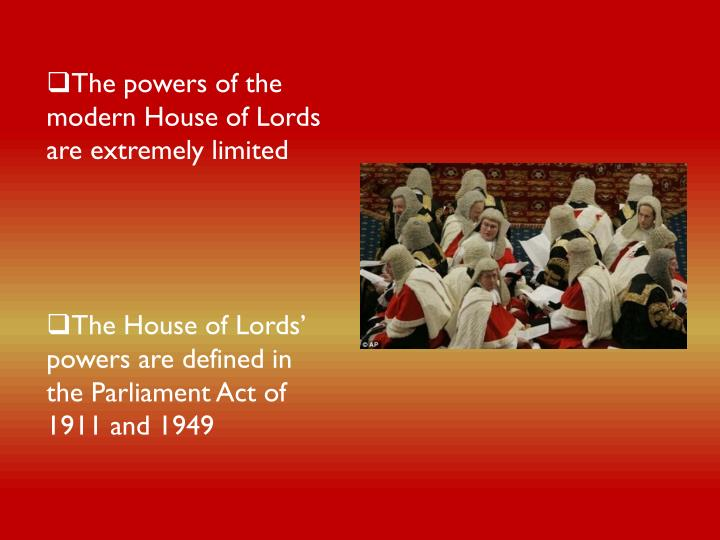The powers of the modern House of Lords are extremely limited