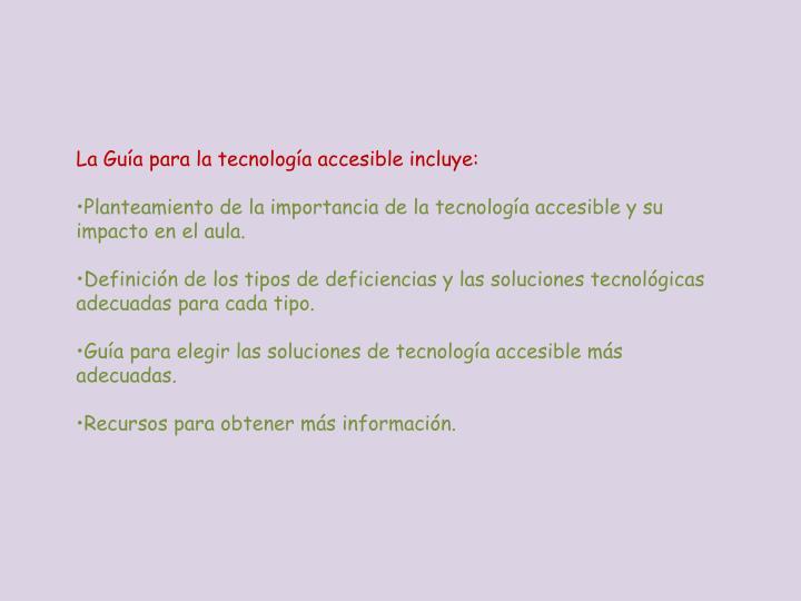 La Guía para la tecnología accesible incluye: