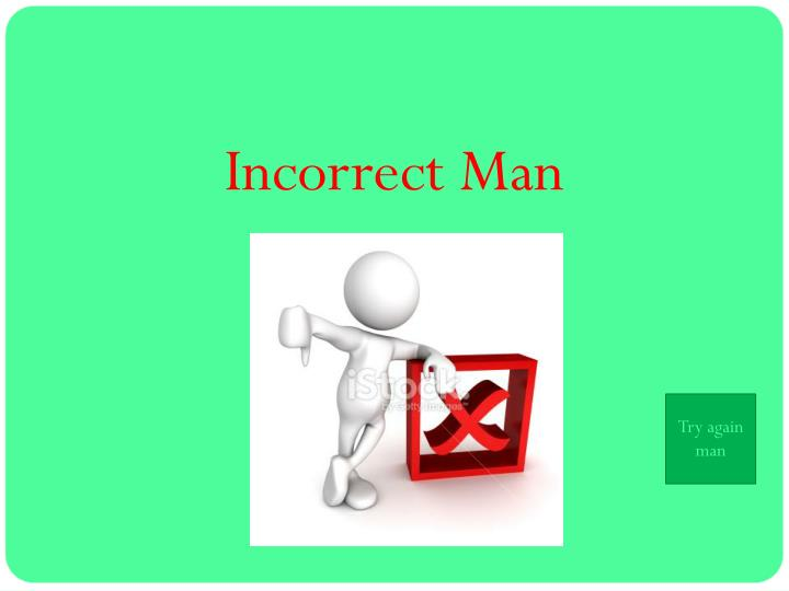 Incorrect Man