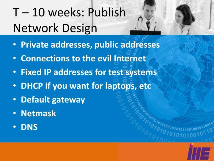 T – 10 weeks: Publish Network Design