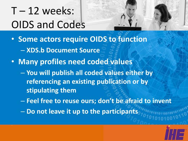 T – 12 weeks: OIDS and Codes
