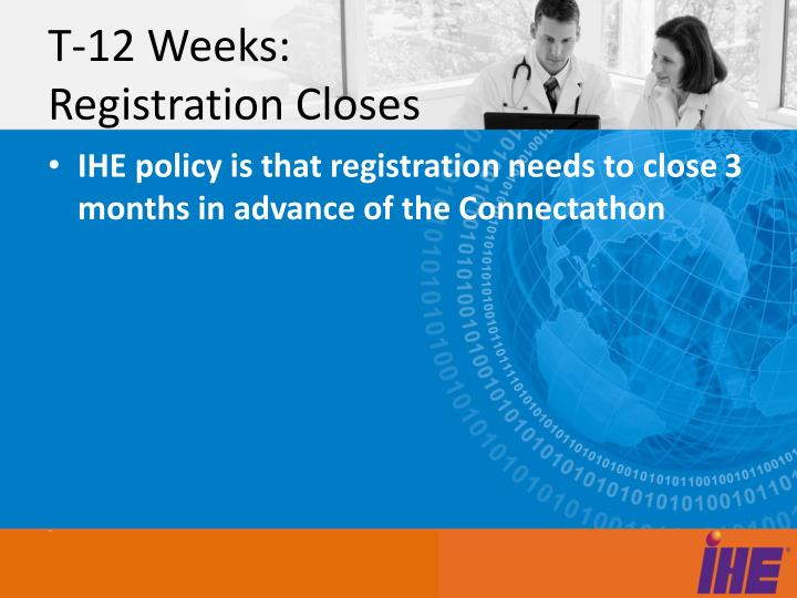 T-12 Weeks: Registration Closes
