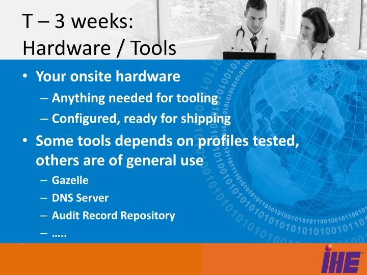 T – 3 weeks: Hardware / Tools