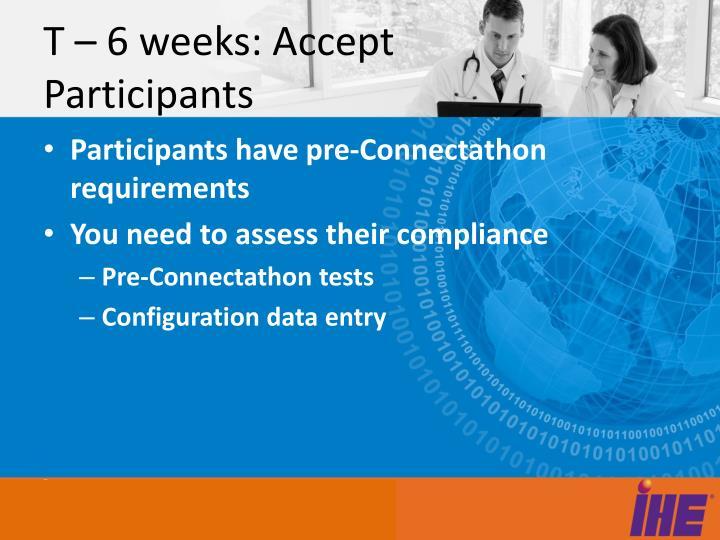 T – 6 weeks: Accept Participants