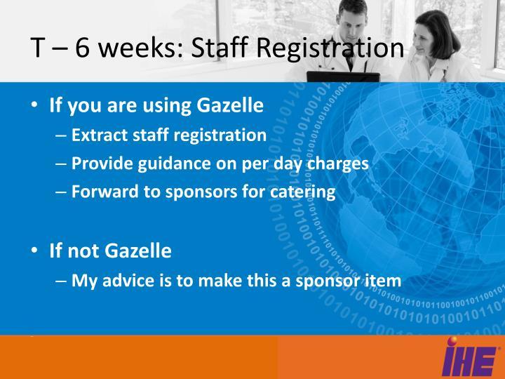 T – 6 weeks: Staff Registration