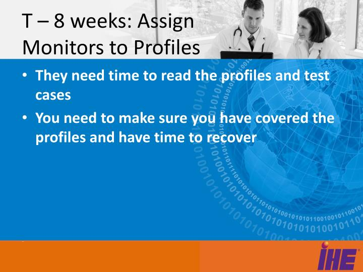T – 8 weeks: Assign Monitors to Profiles