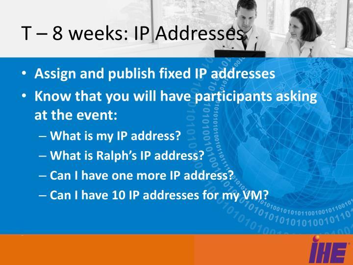 T – 8 weeks: IP Addresses