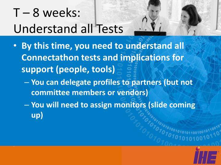 T – 8 weeks: Understand all Tests