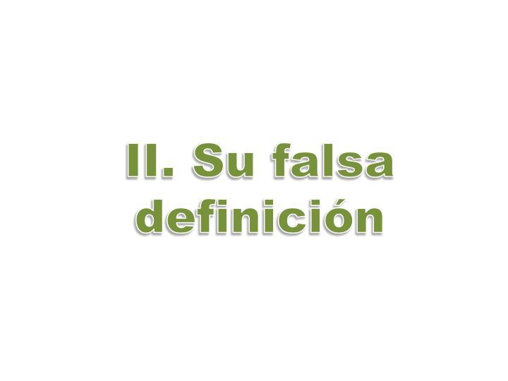 II. Su falsa definición