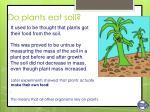 do plants eat soil