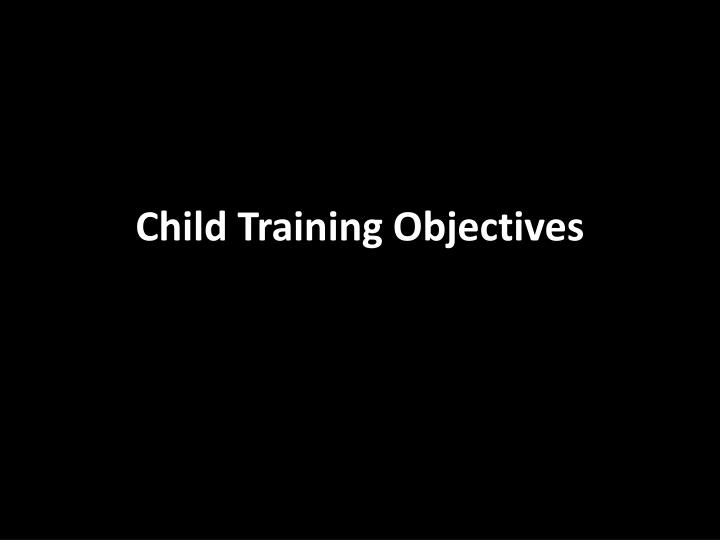 Child training objectives