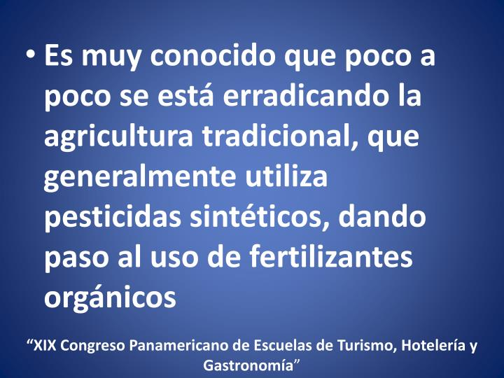 Es muy conocido que poco a poco se está erradicando la agricultura tradicional, que generalmente utiliza pesticidas sintéticos, dando paso al uso de fertilizantes orgánicos