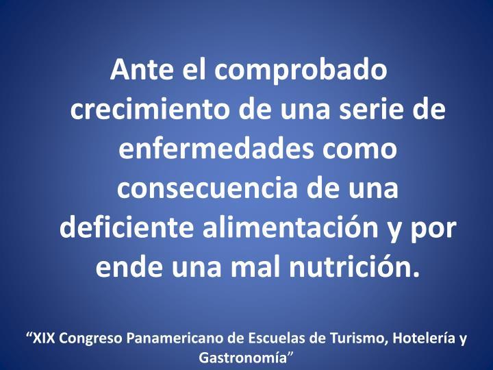 Ante el comprobado crecimiento de una serie de enfermedades como consecuencia de una deficiente alimentación y por ende una mal nutrición.