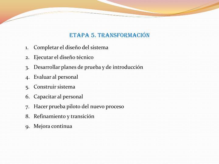 Etapa 5. Transformación