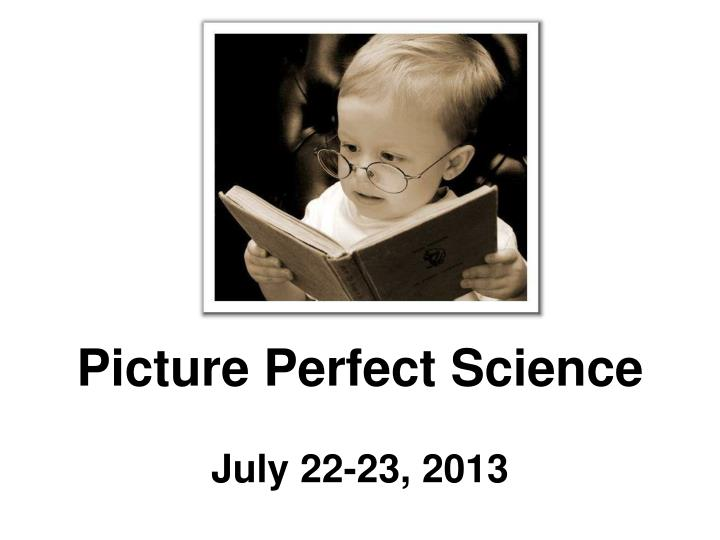 Picture perfect science july 22 23 2013