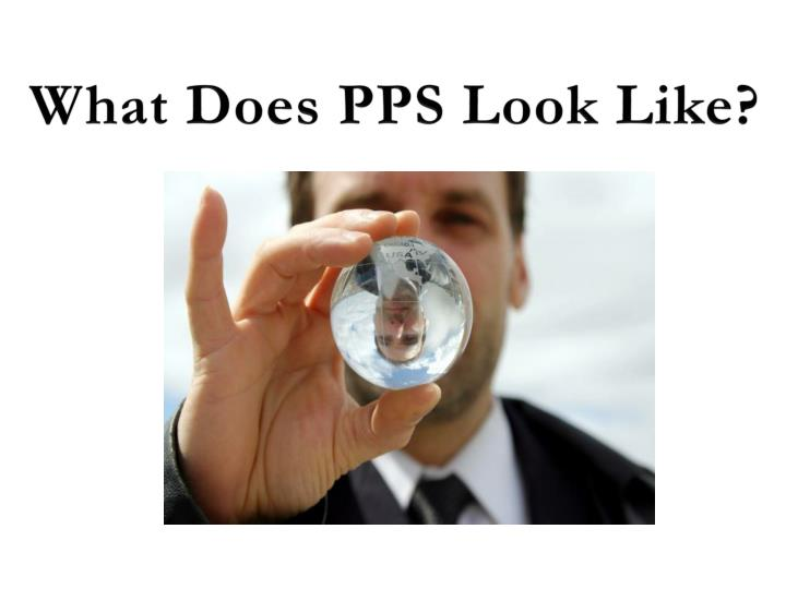 What Does PPS Look Like?