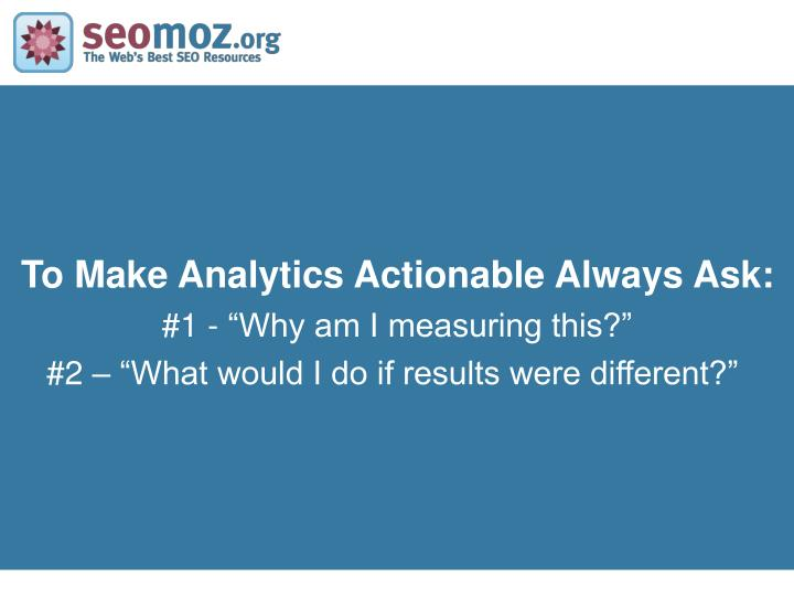 To Make Analytics Actionable Always Ask: