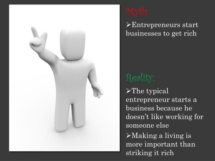 The typical entrepreneur starts a business because he doesn't like working for someone else