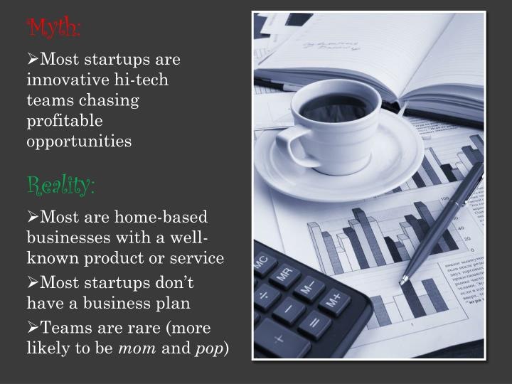 Most are home-based businesses with a well-known product or service