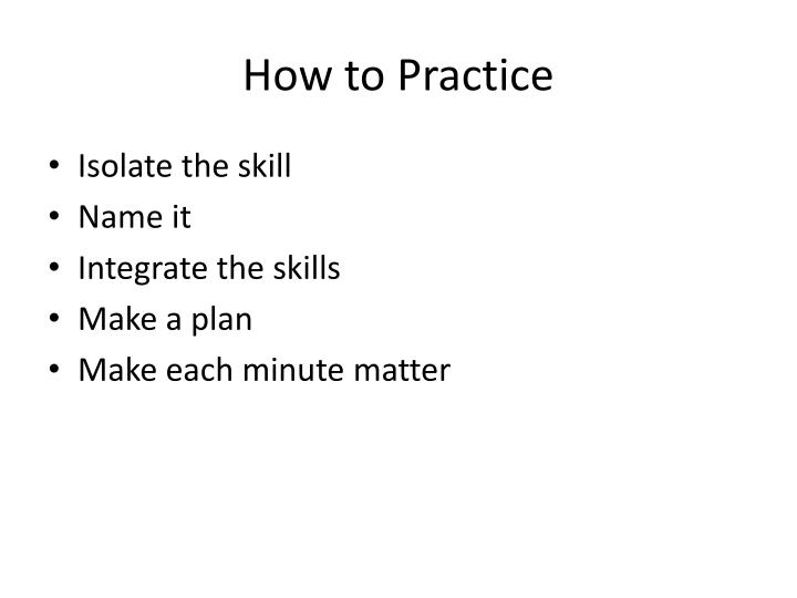 How to Practice
