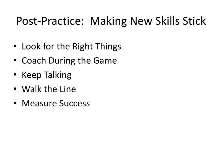 Post-Practice:  Making New Skills Stick