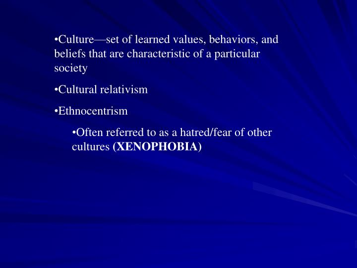 Culture—set of learned values, behaviors, and beliefs that are characteristic of a particular society
