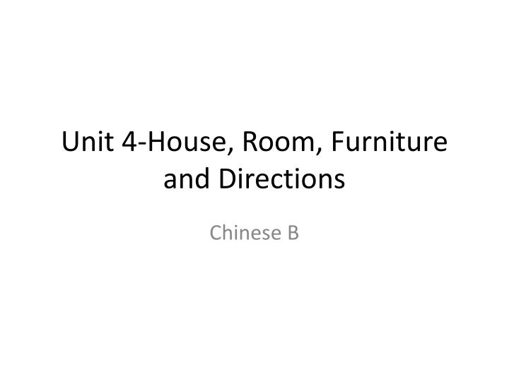 Unit 4 house room furniture and directions